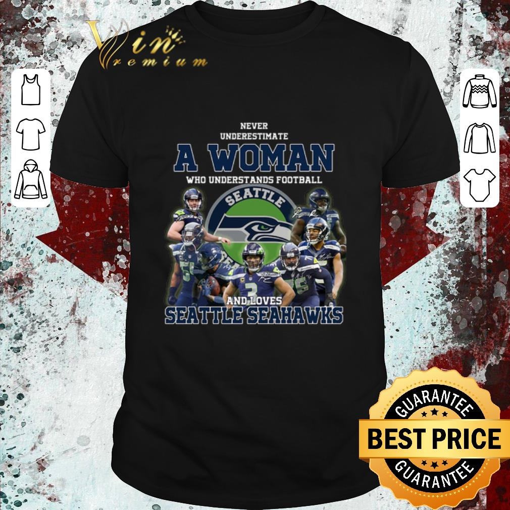 Original Never underestimate a woman who understands Seattle Seahawks shirt