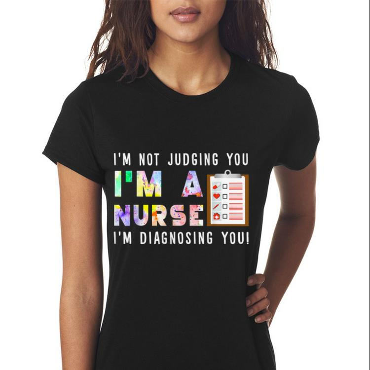 Awesome I M Not Judging You I M A Nurse I M Diagnosing You Shirt 3 1.jpg