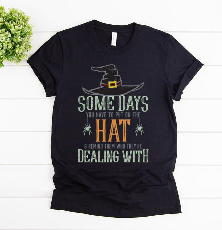 Official Halloween Witch Some Days You Have To Put On The Hat shirt