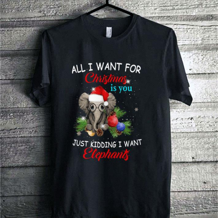 Awesome All I Want For Christmas Is You Just Kidding I Want Elephants Shirt 1 1.jpg