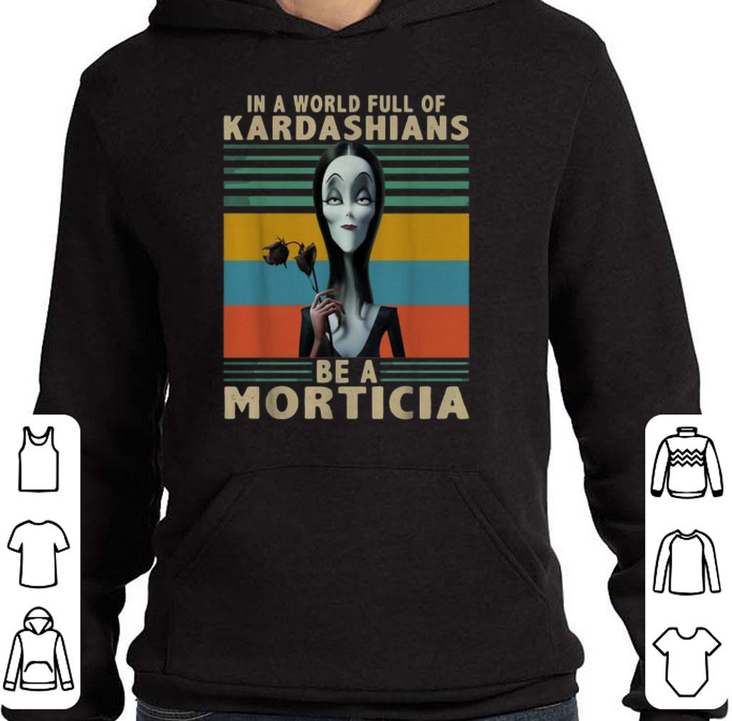 Premium The Addams Family In a World full of Kardashians be a Morticia shirt