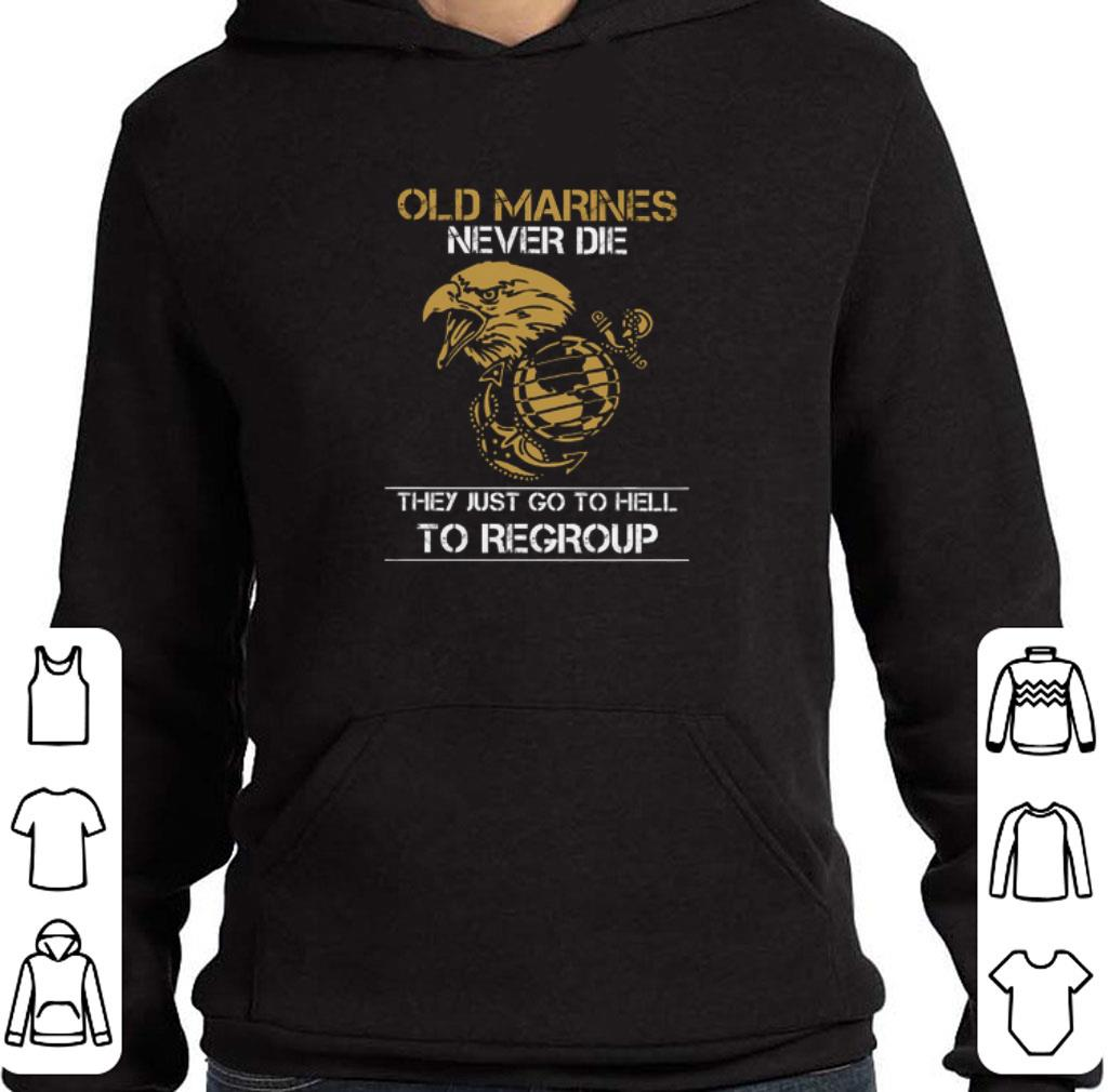 Pretty Eagle Old Marine never die they just go to hell to regroup shirt