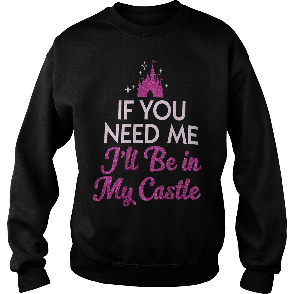 Fantasyland Castle If You Need Me I'll Be In My Castle Sweater