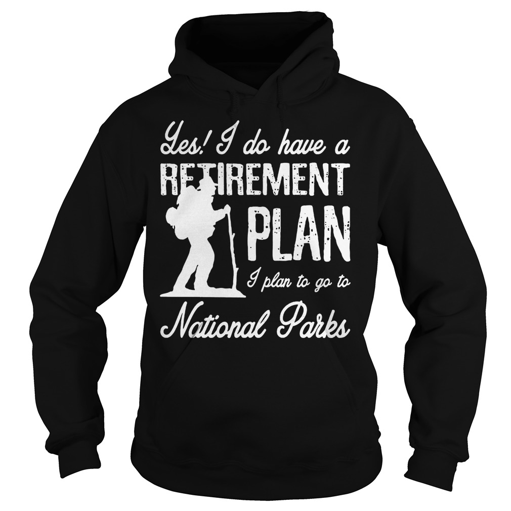 Les I Do Have A Retirement Plan I Plan To Go To National Parks Hoodie