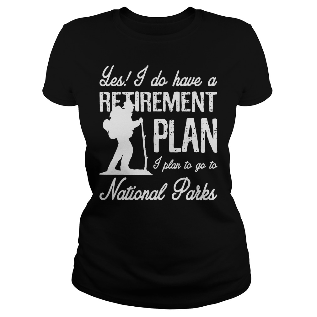 Les I Do Have A Retirement Plan I Plan To Go To National Parks Ladies Tee