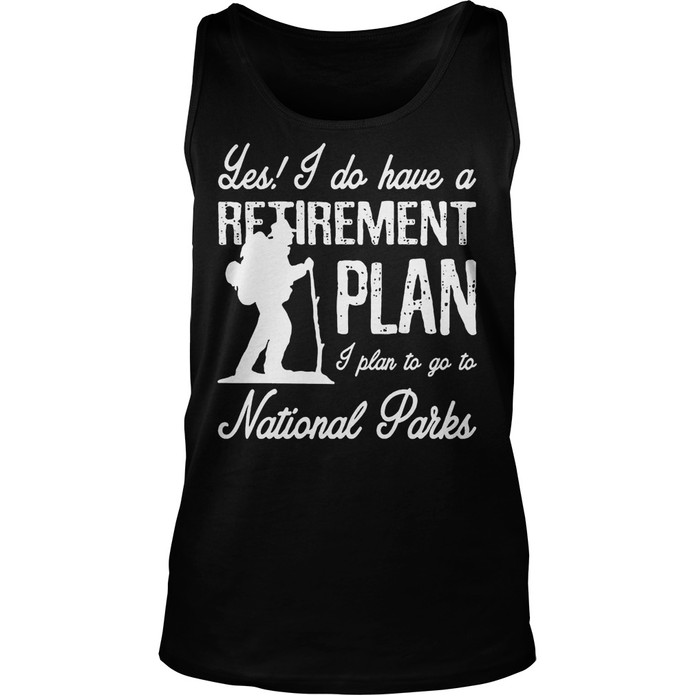 Les I Do Have A Retirement Plan I Plan To Go To National Parks Tank Top