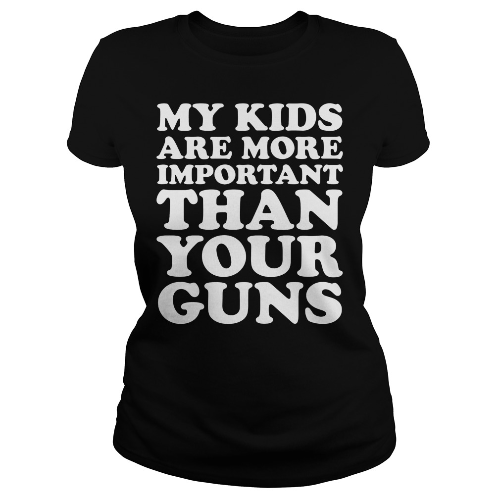 My Kids Are More Important Than Your Guns Ladies