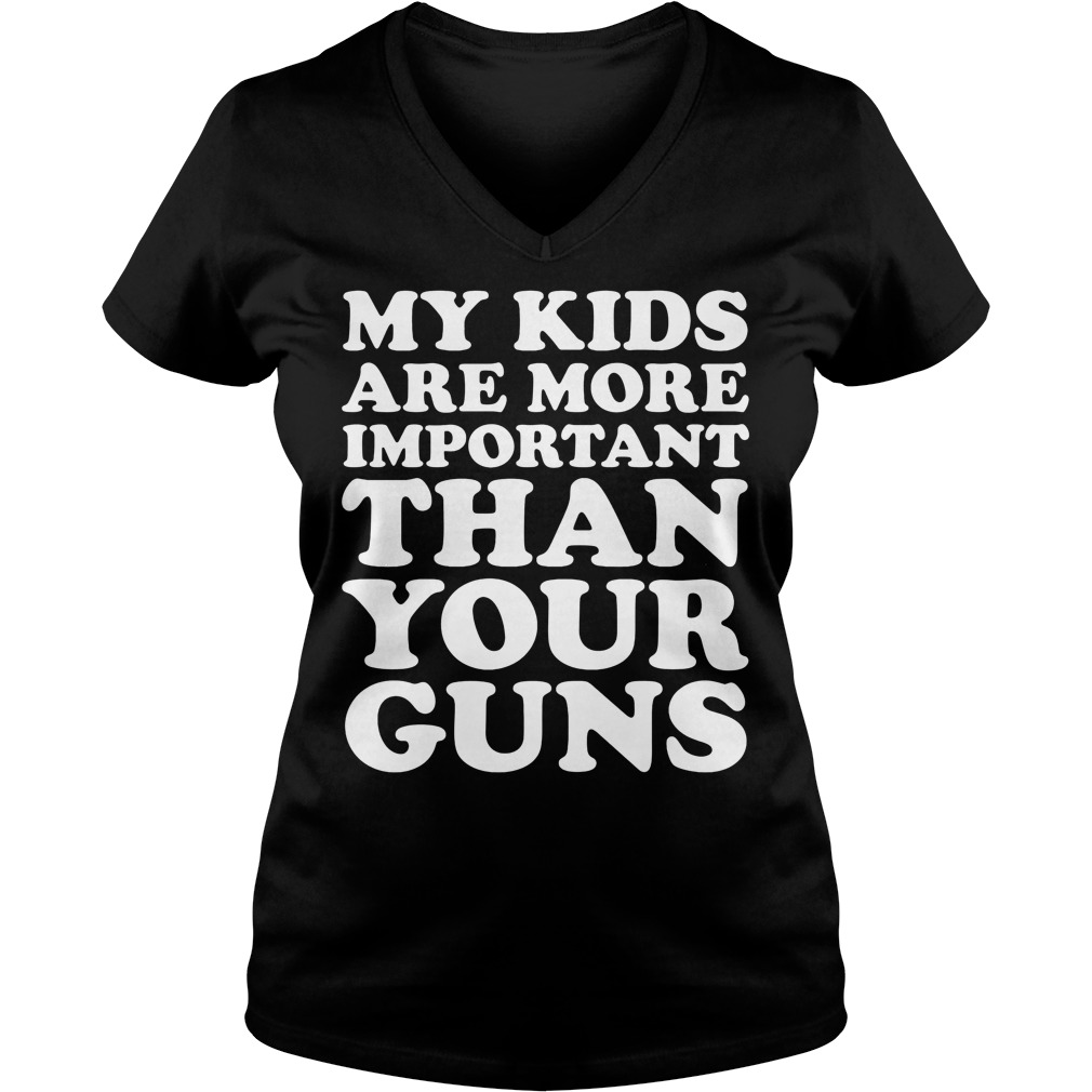 My Kids Are More Important Than Your Guns V Neck