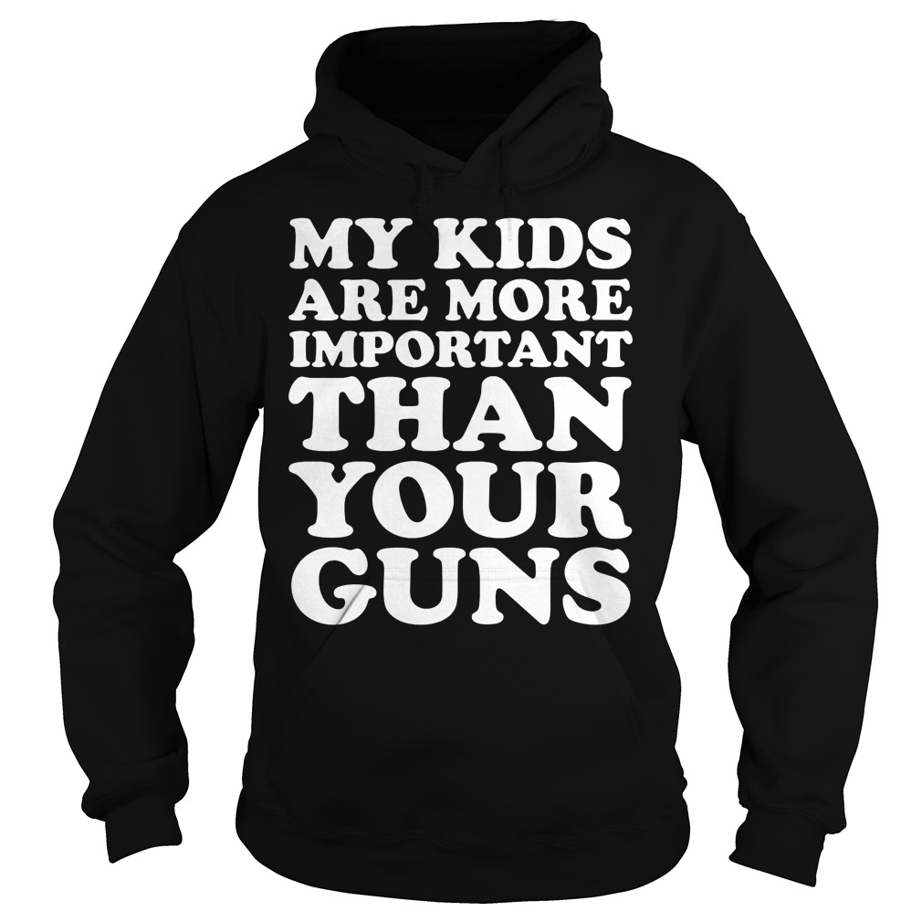 My Kids Are More Important Than Your Guns Hoodie