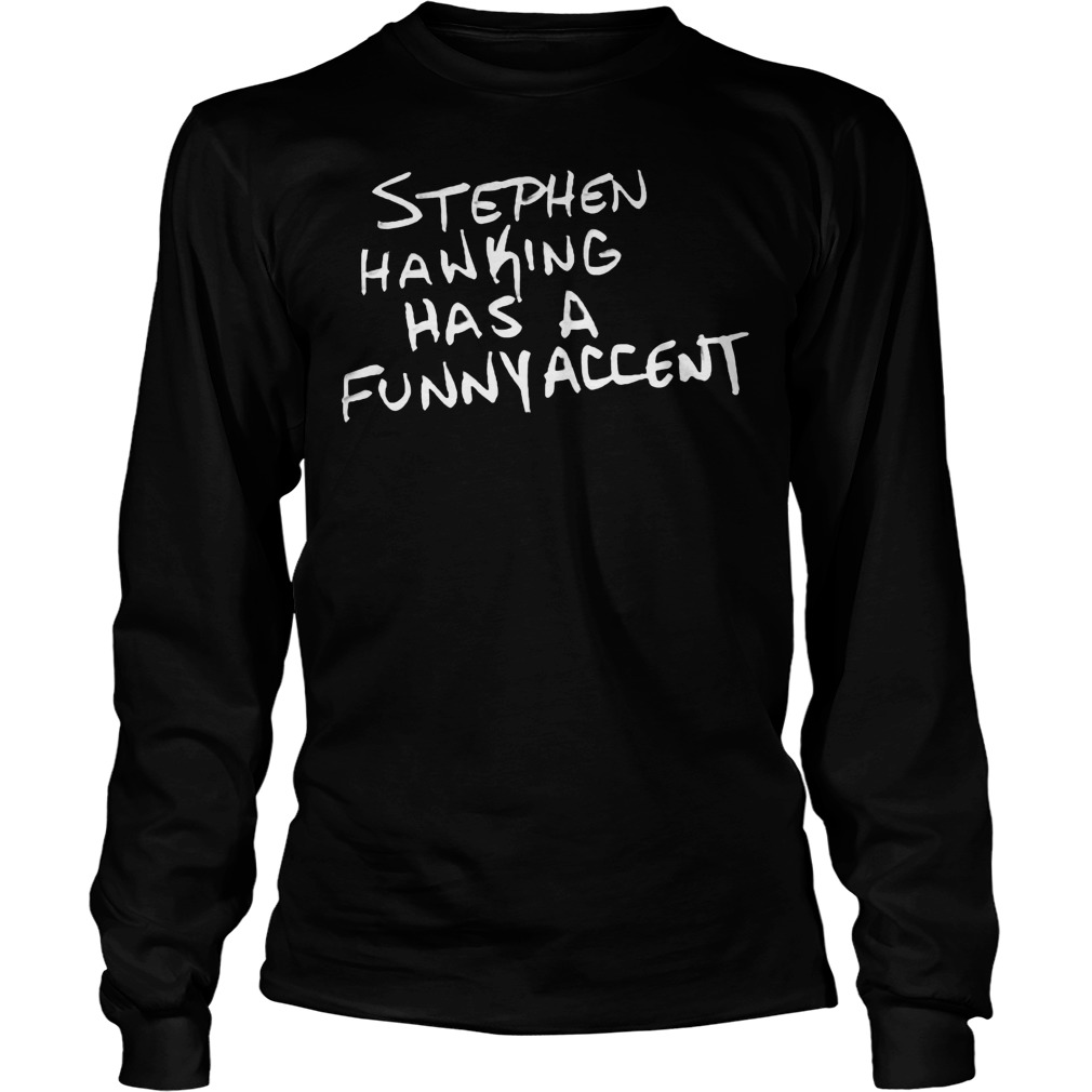 Stephen Hawking Has A Funny Accent Longsleeve
