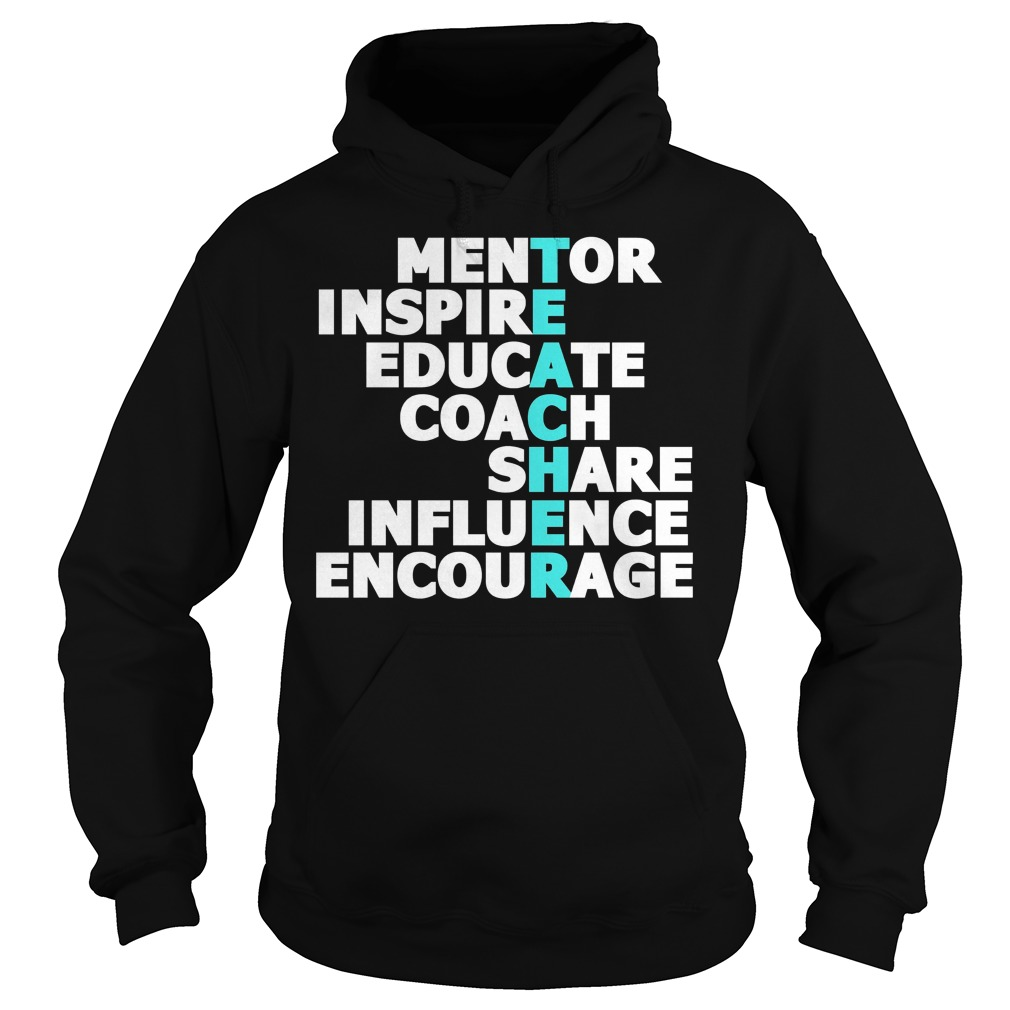 Teacher Mentor Inspire Educate Coach Share Influence Encourage Hoodie