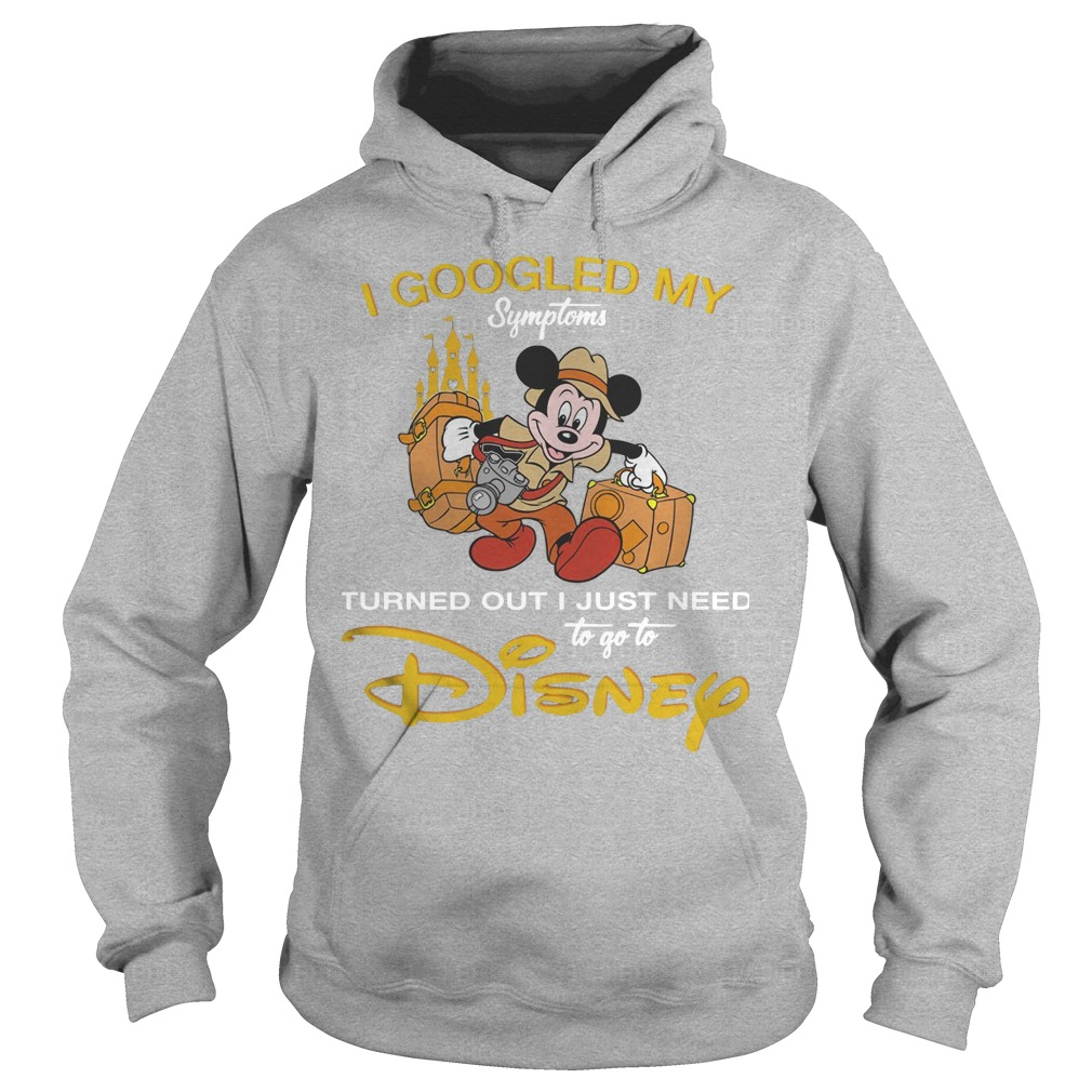 Disney I Googled My Symptoms Turned Out I Just Need Hoodie