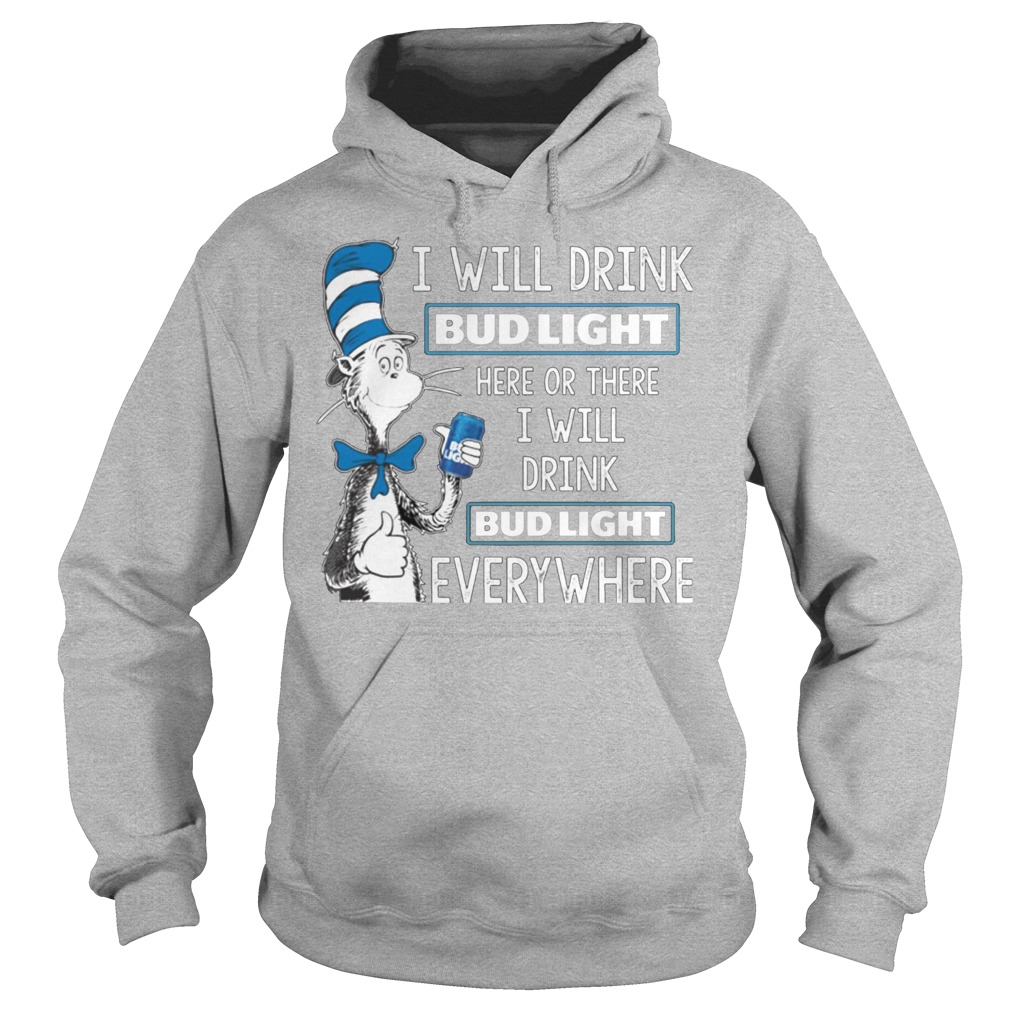 Dr Seuss I Will Drink Bud Light Here Or There I Will Drink Bud Light Everywhere Hoodie