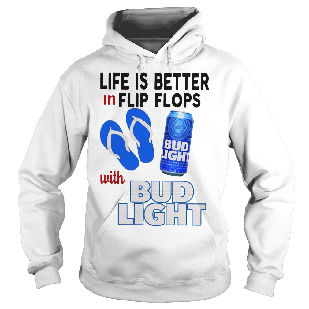 Life Is Better In Flip Flops With Bud Light Hoodie