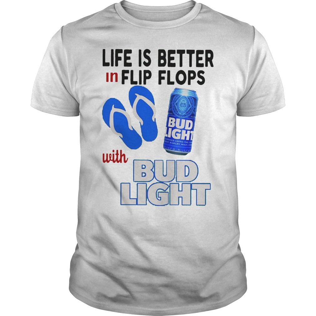 Life Is Better In Flip Flops With Bud Light Shirt