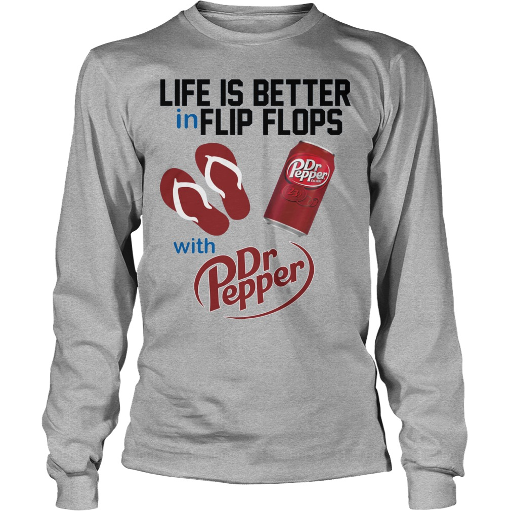 Life Is Better In Flip Flops With Dr Peper Longsleeve