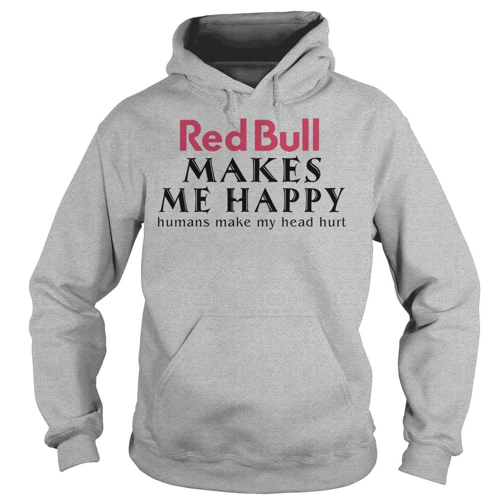 Red Bull Makes Me Happy Human Make My Head Hurt Hoodie