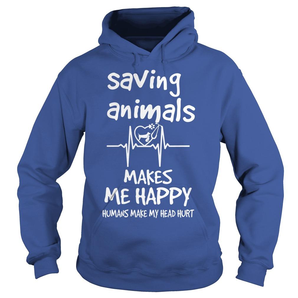 Saving Animals Make Me Happy Hoodie
