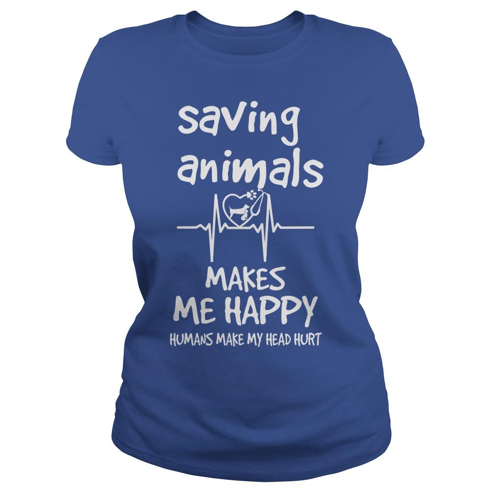 Saving Animals Make Me Happy Ladies