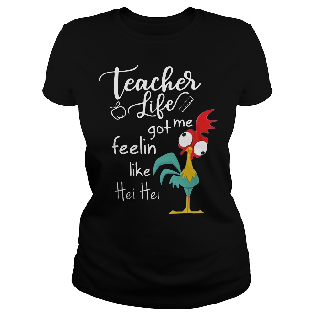 Teacher Life Got Me Feelin Like Hei Hei Ladies