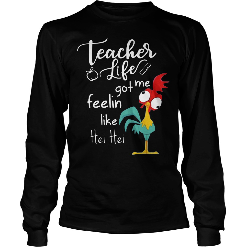 Teacher Life Got Me Feelin Like Hei Hei Longsleeve