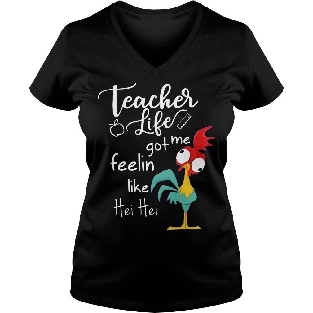 Teacher Life Got Me Feelin Like Hei Hei V Neck