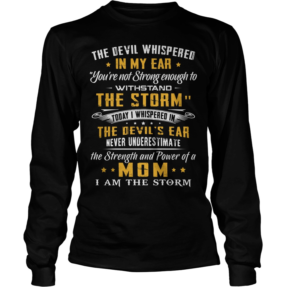 The Devil Whispered In My Ear You're Not Strong Enough To Withstand The Storm Longsleeve