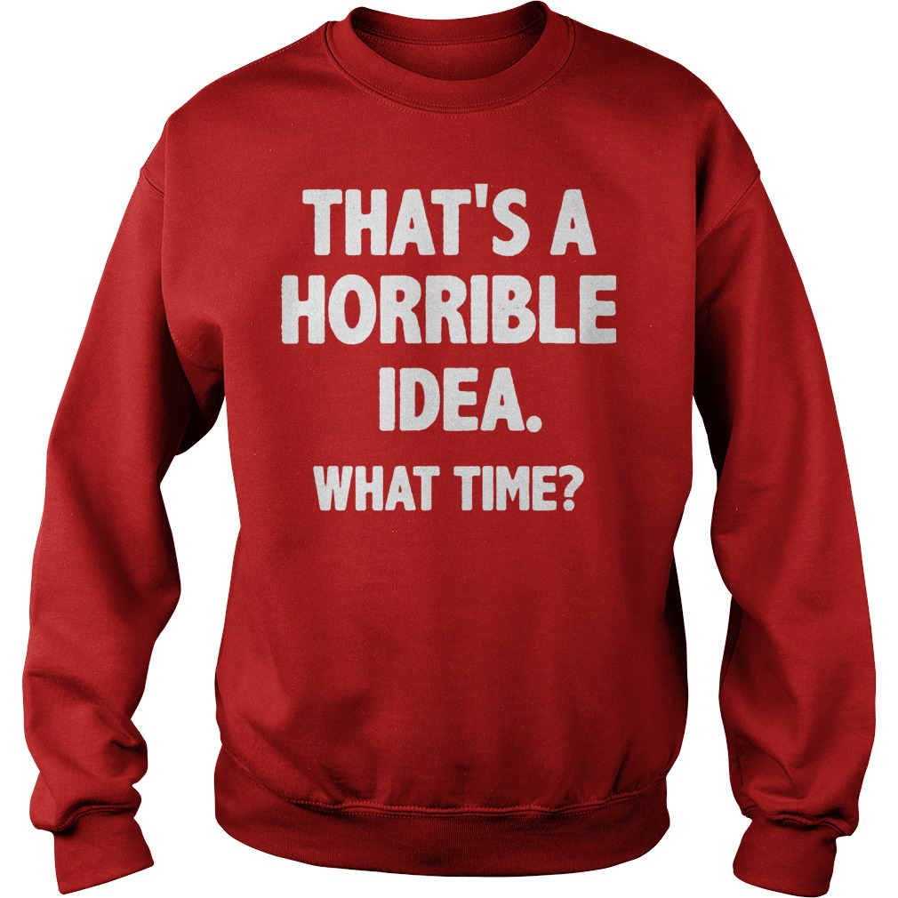 What Time That Is A Horrible Idea Sweater