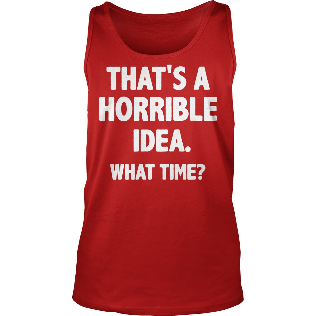 What Time That Is A Horrible Idea Tanktop