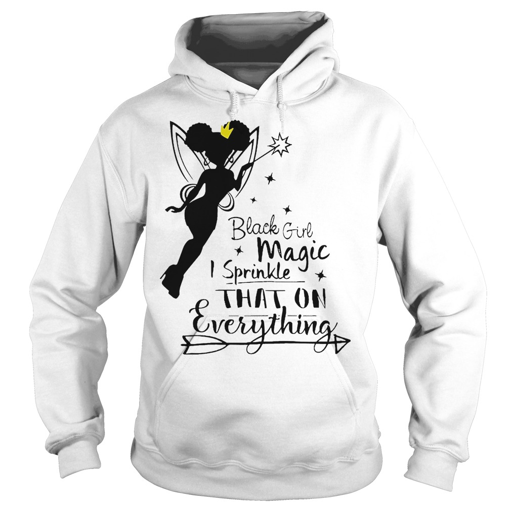 Black Girl Magic I Sprinkle That On Everything Hoodie