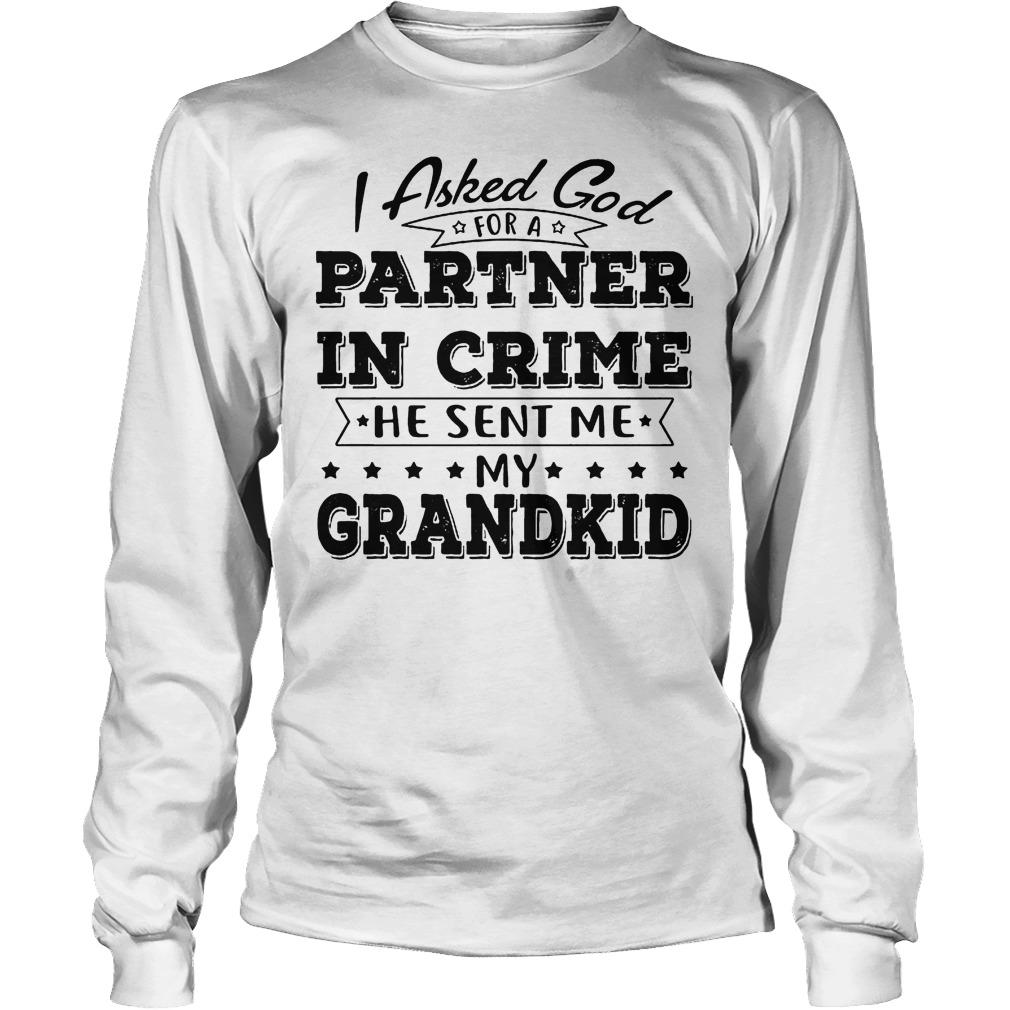 I Asked God For A Partner In Crime He Sent Me My Grandkid Longsleeve