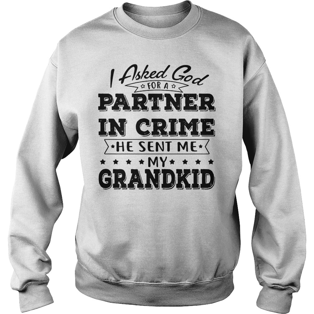 I Asked God For A Partner In Crime He Sent Me My Grandkid Sweater