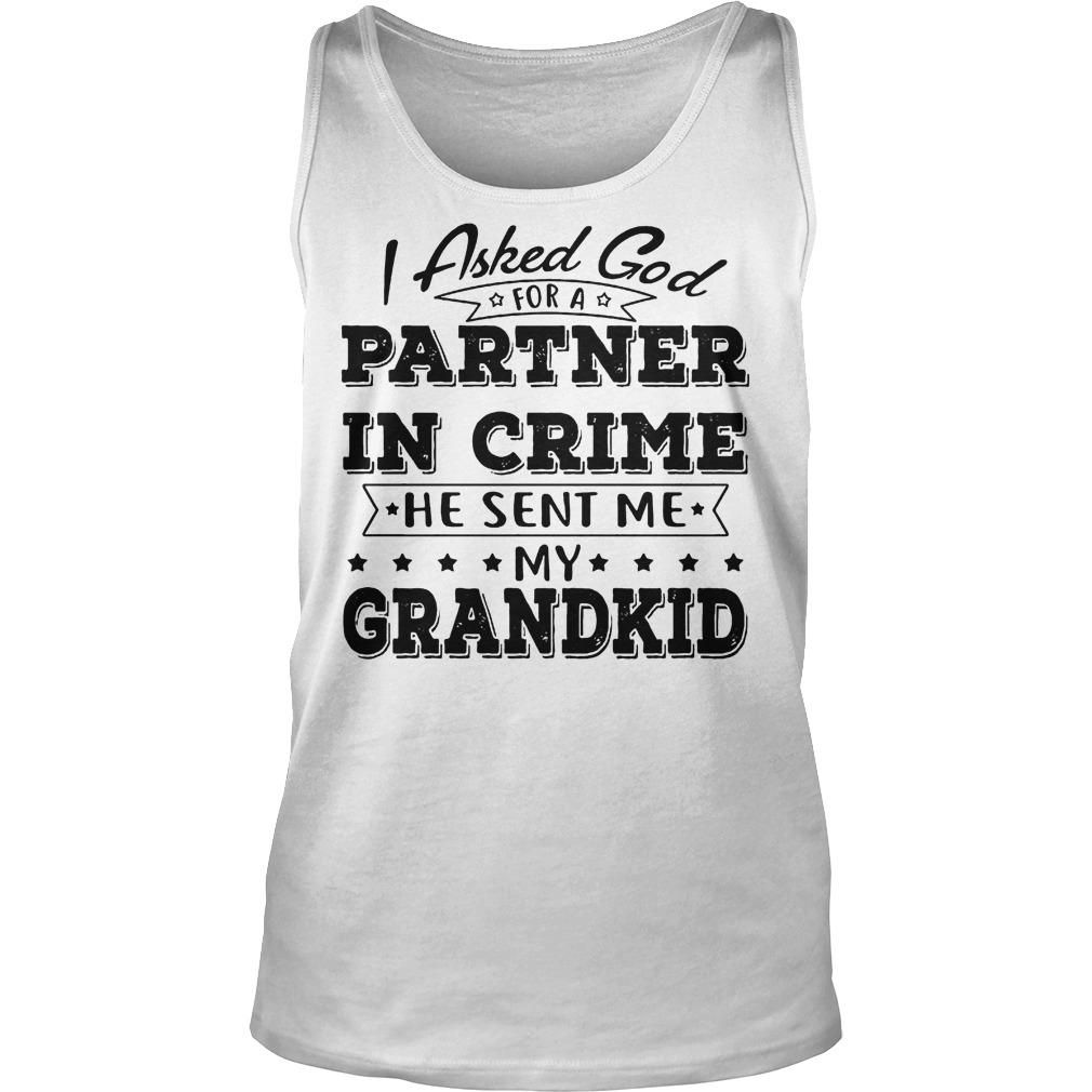 I Asked God For A Partner In Crime He Sent Me My Grandkid Tanktop