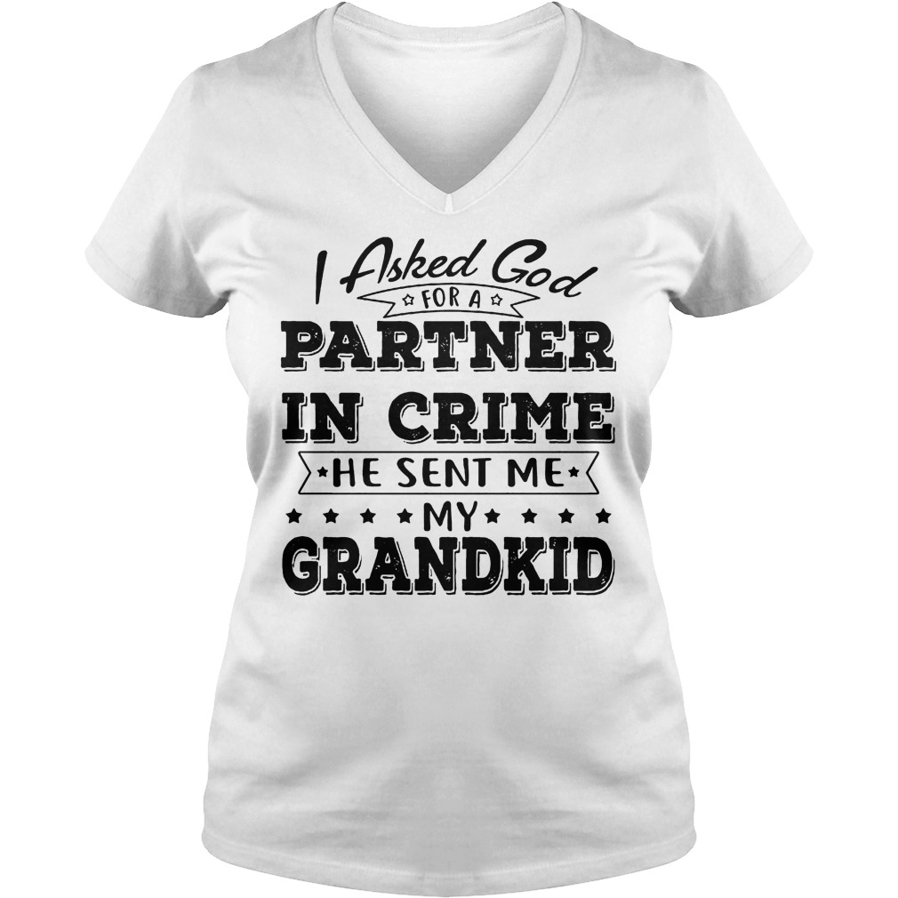 I Asked God For A Partner In Crime He Sent Me My Grandkid V Neck