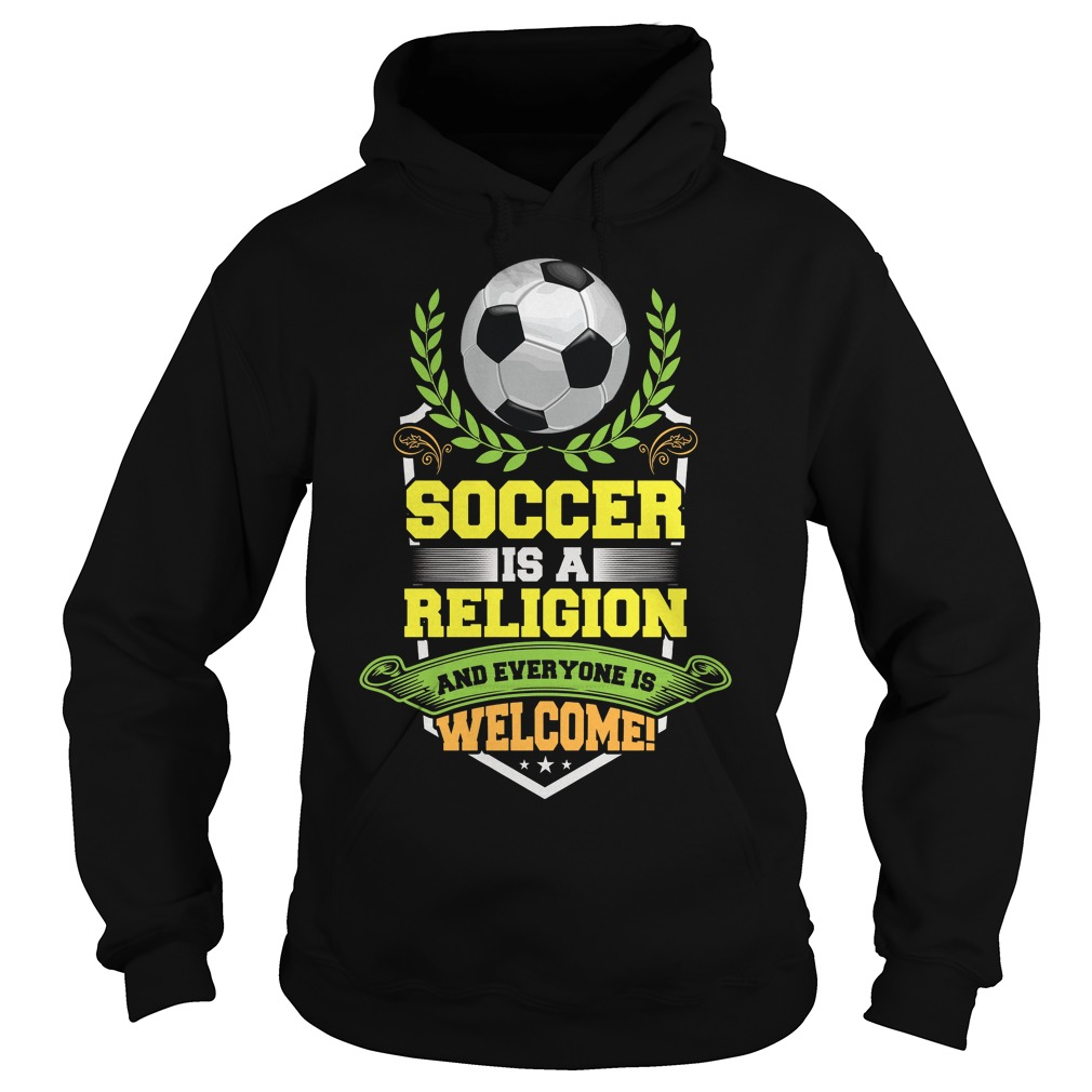 Soccer Is A Religion And Everyone Is Welcome Hoodie