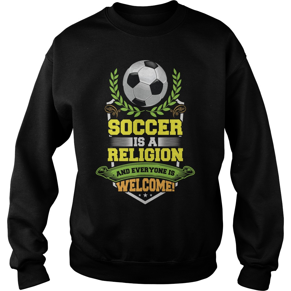 Soccer Is A Religion And Everyone Is Welcome Sweater