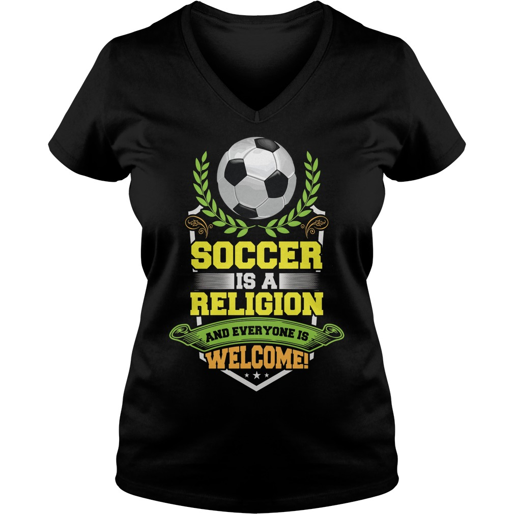Soccer Is A Religion And Everyone Is Welcome V Neck