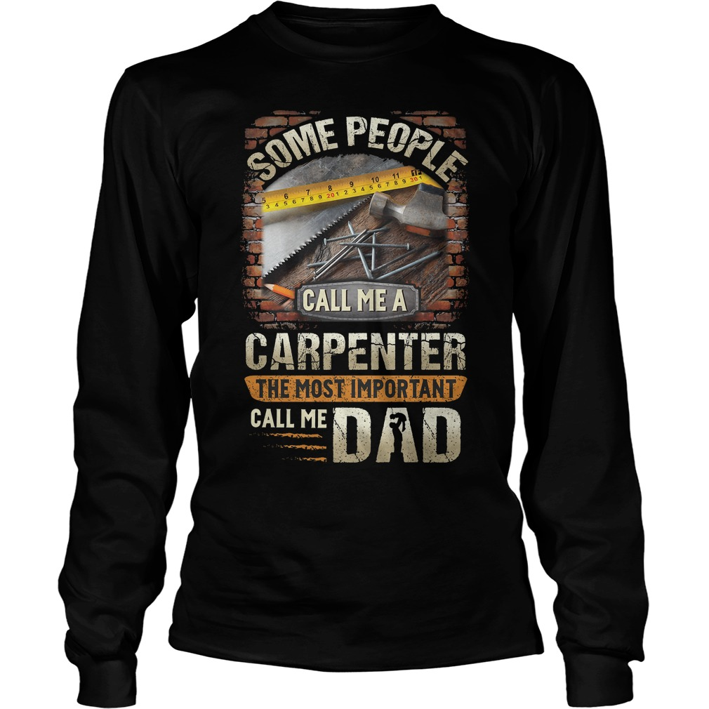 Some People Call Me A Carpenter The Most Important Call Me Dad Longsleeve