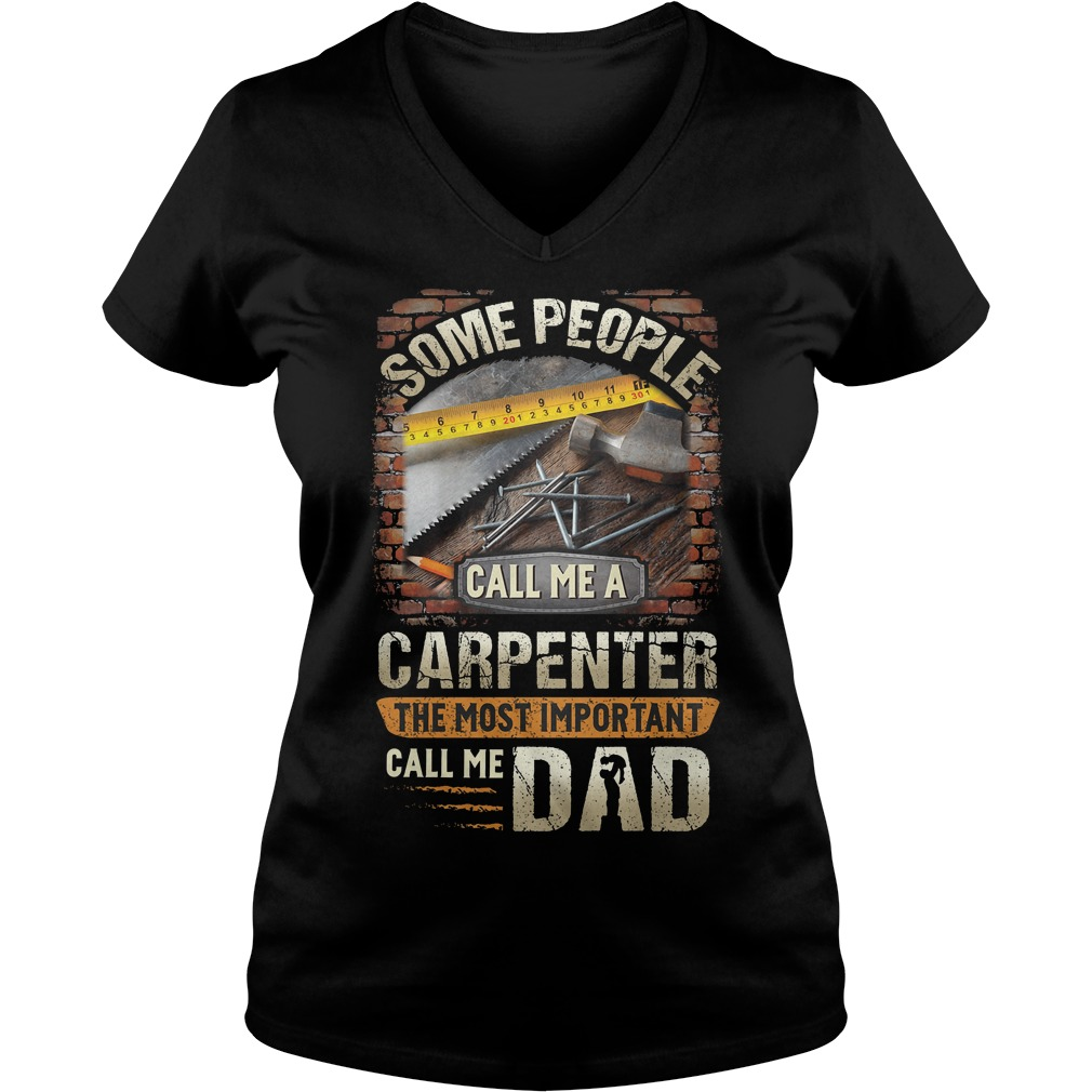 Some People Call Me A Carpenter The Most Important Call Me Dad V Neck