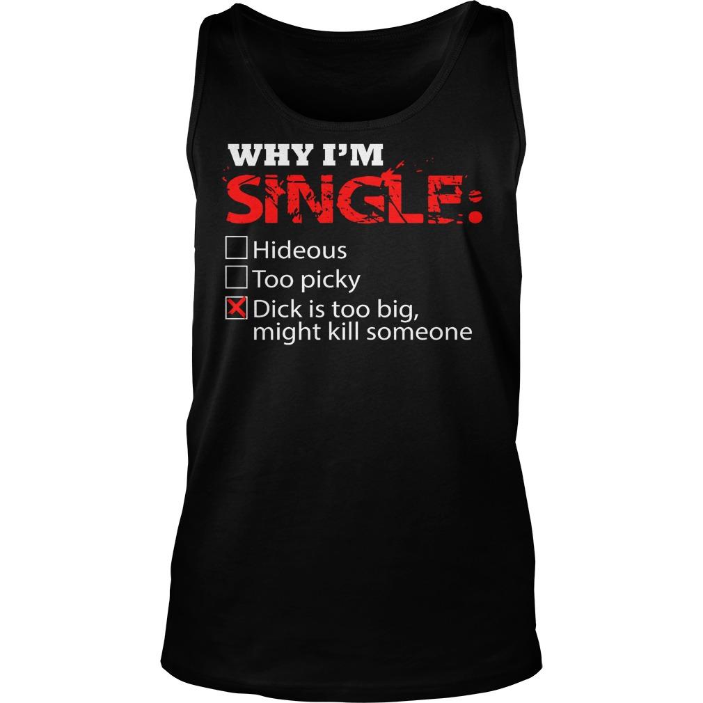 Why I'm Single Dick Is Too Big, Might Kill Someone Tanktop