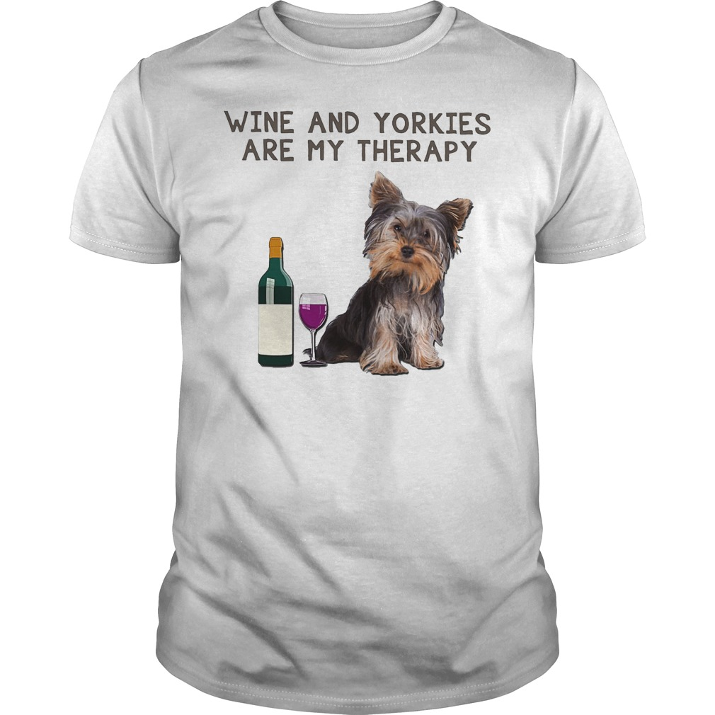 Wine And Yorkies Are My Therapy Shirt