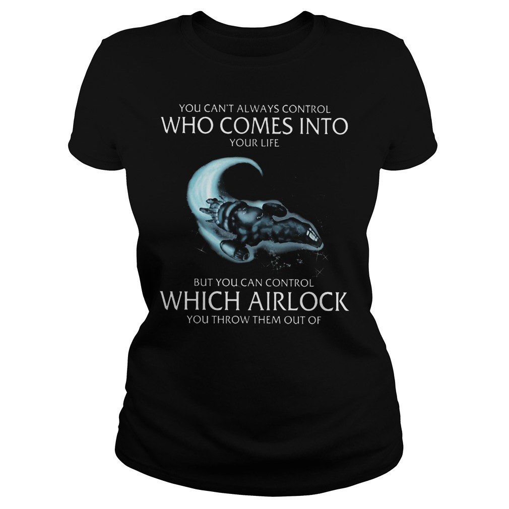 You Can't Always Control Who Comes Into Your Life But You Can Control Which Airlock Ladies