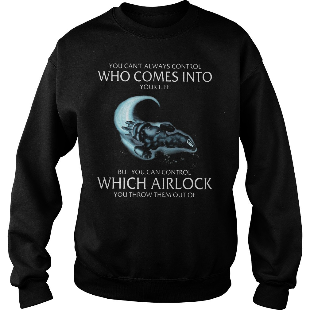 You Can't Always Control Who Comes Into Your Life But You Can Control Which Airlock Sweater