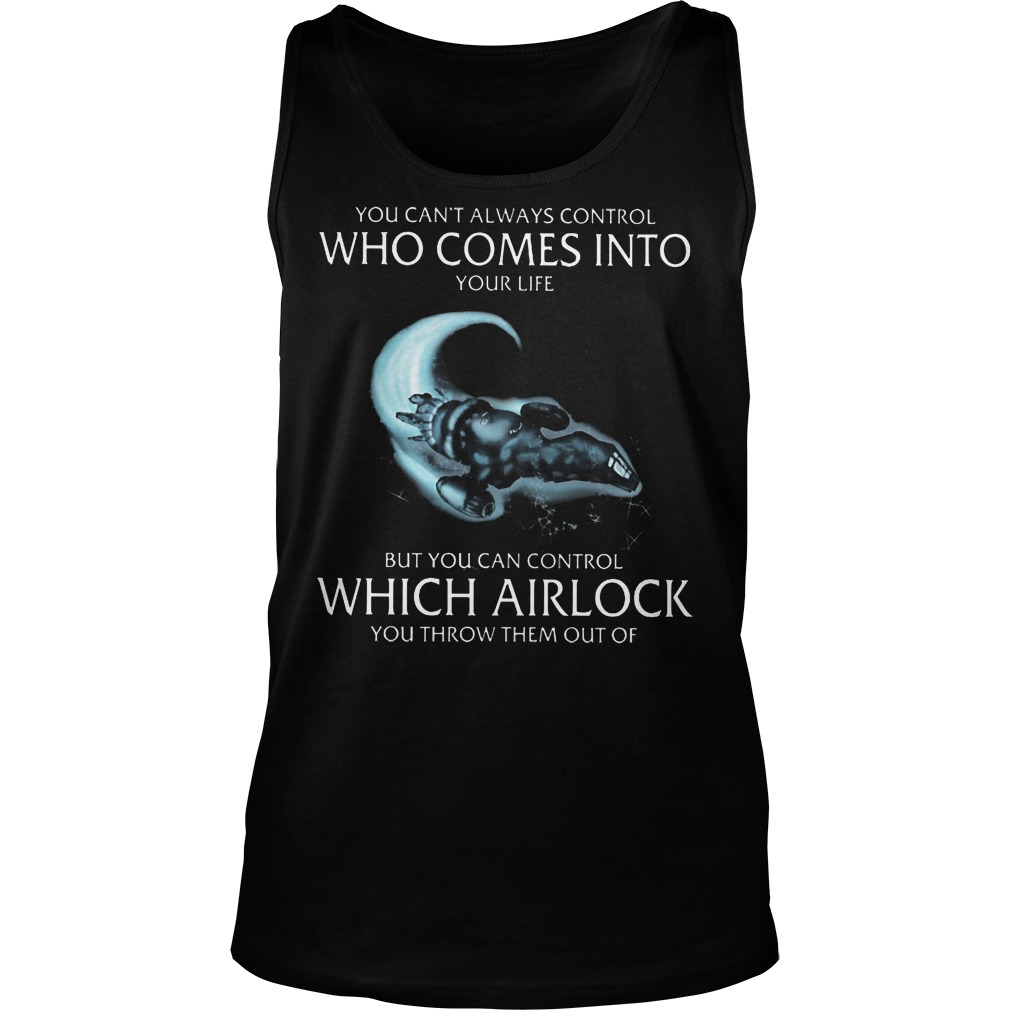 You Can't Always Control Who Comes Into Your Life But You Can Control Which Airlock Tanktop