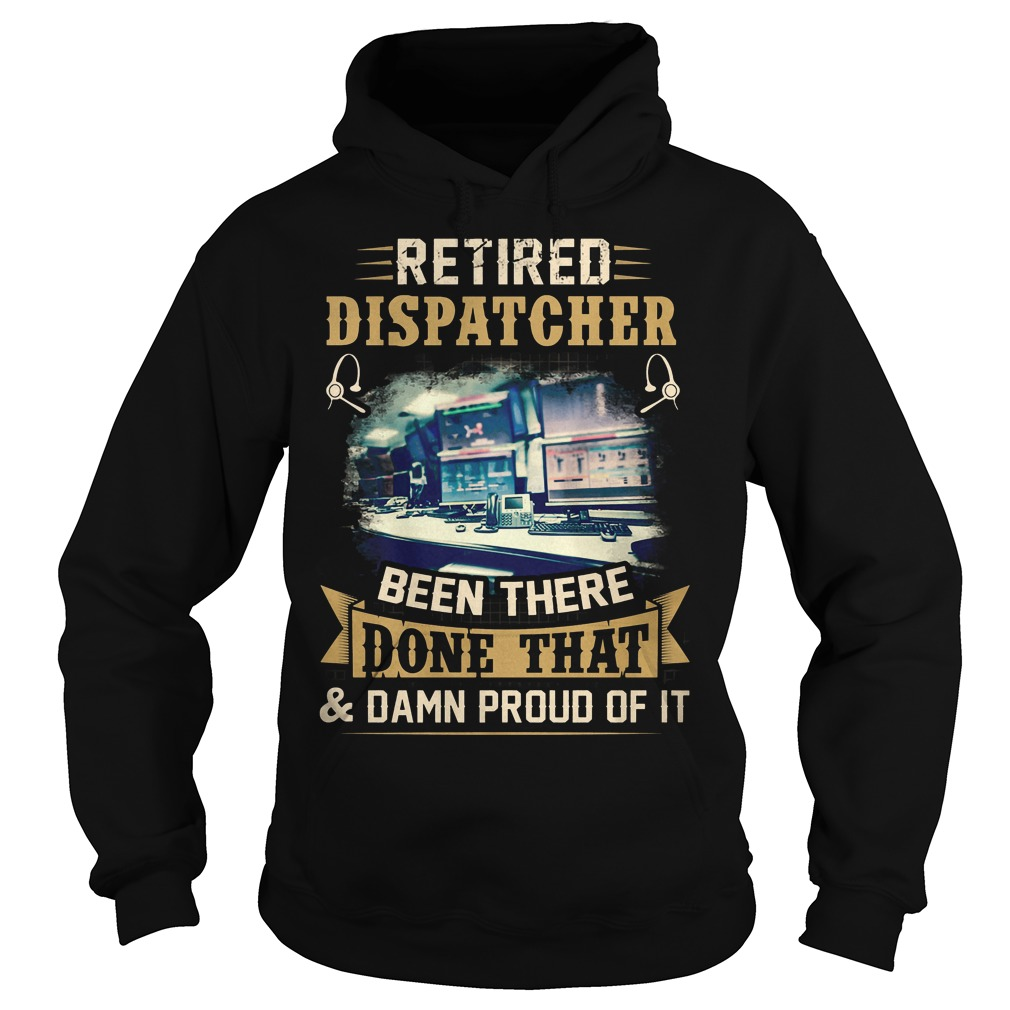 Retired Dispatcher Been There Done That Hoodie