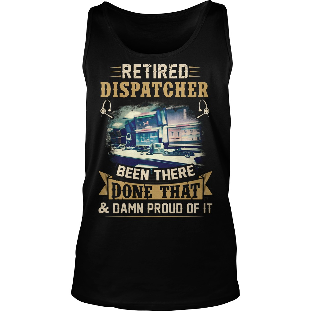 Retired Dispatcher Been There Done That Tanktop