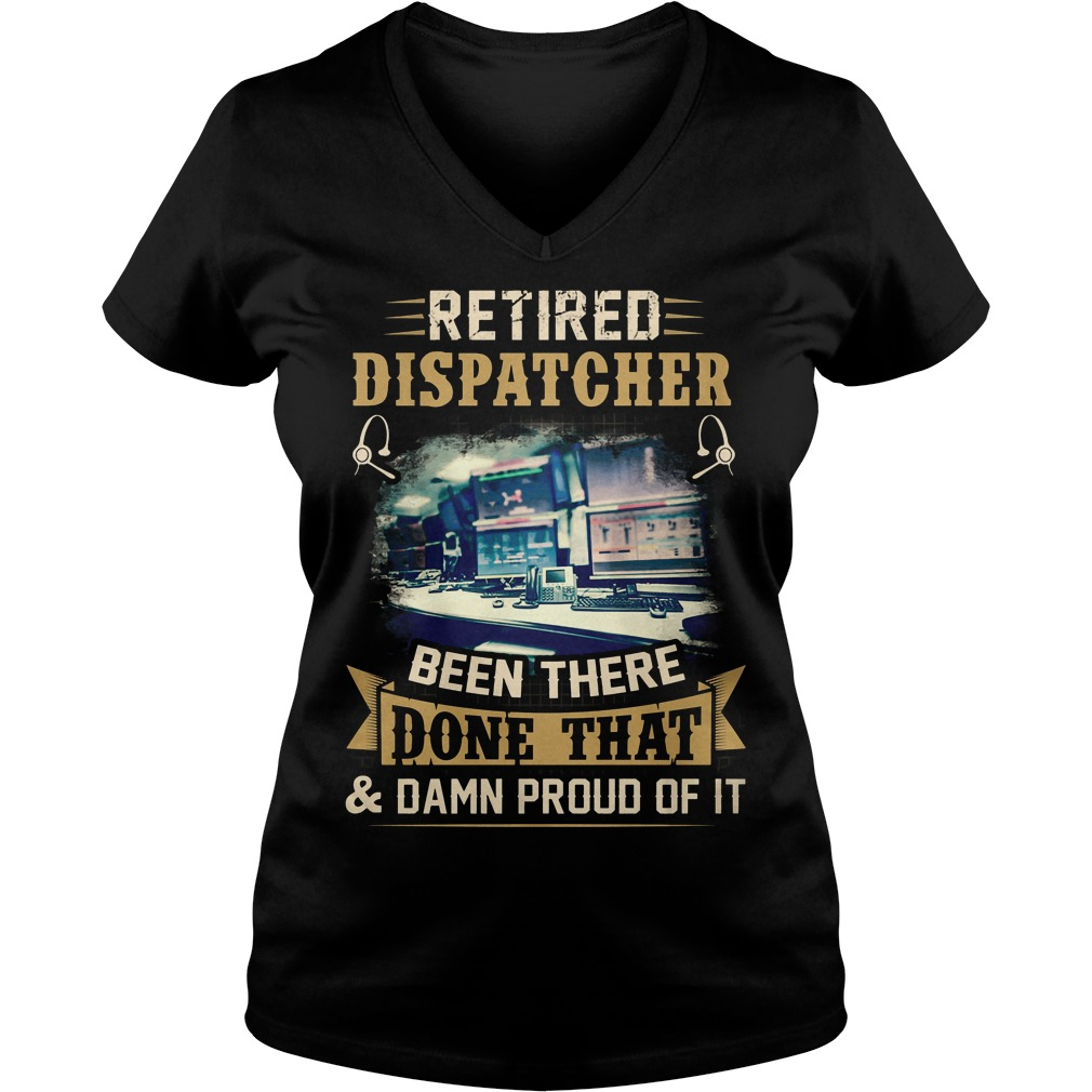 Retired Dispatcher Been There Done That V Neck