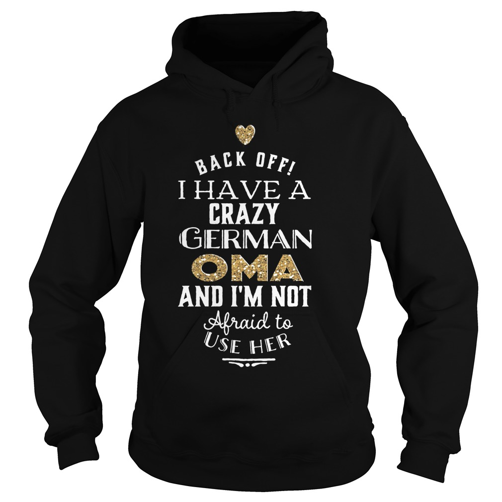 Back Off I Have A Crazy German OMA T-Shirt Hoodie