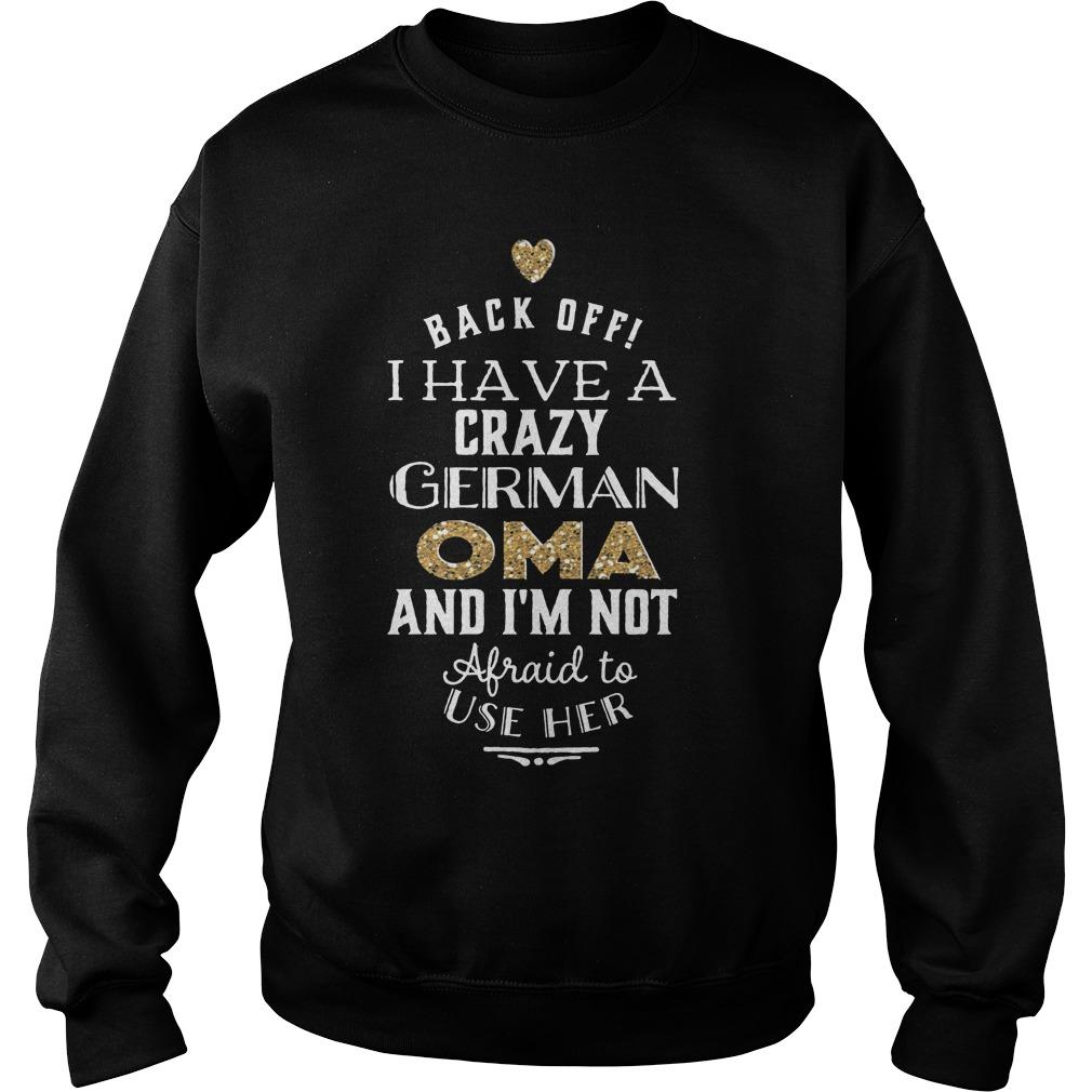 Back Off I Have A Crazy German OMA T-Shirt Sweat Shirt