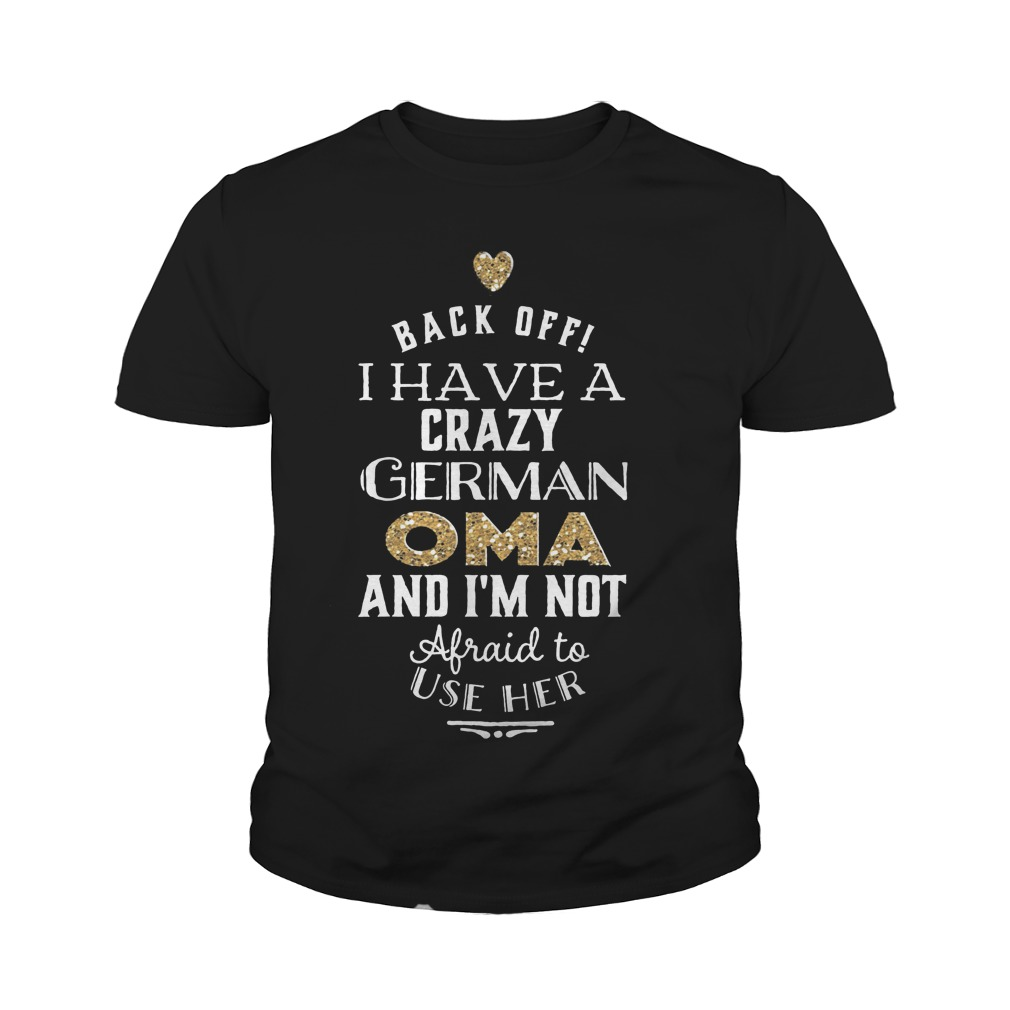 Back Off I Have A Crazy German OMA T-Shirt Youth Tee